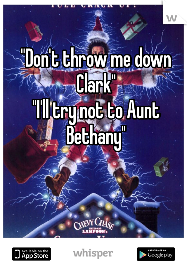 """Don't throw me down Clark"" ""I'll try not to Aunt Bethany"""