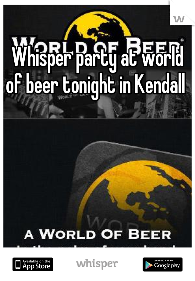 Whisper party at world of beer tonight in Kendall