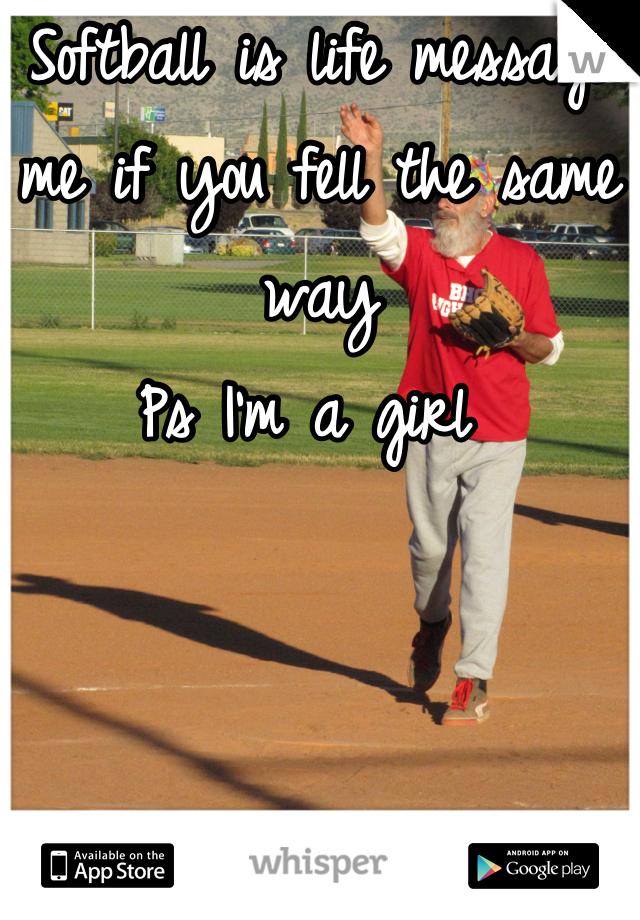 Softball is life message me if you fell the same way  Ps I'm a girl