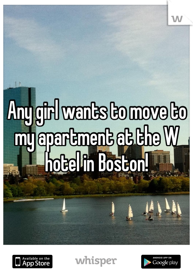 Any girl wants to move to my apartment at the W hotel in Boston!
