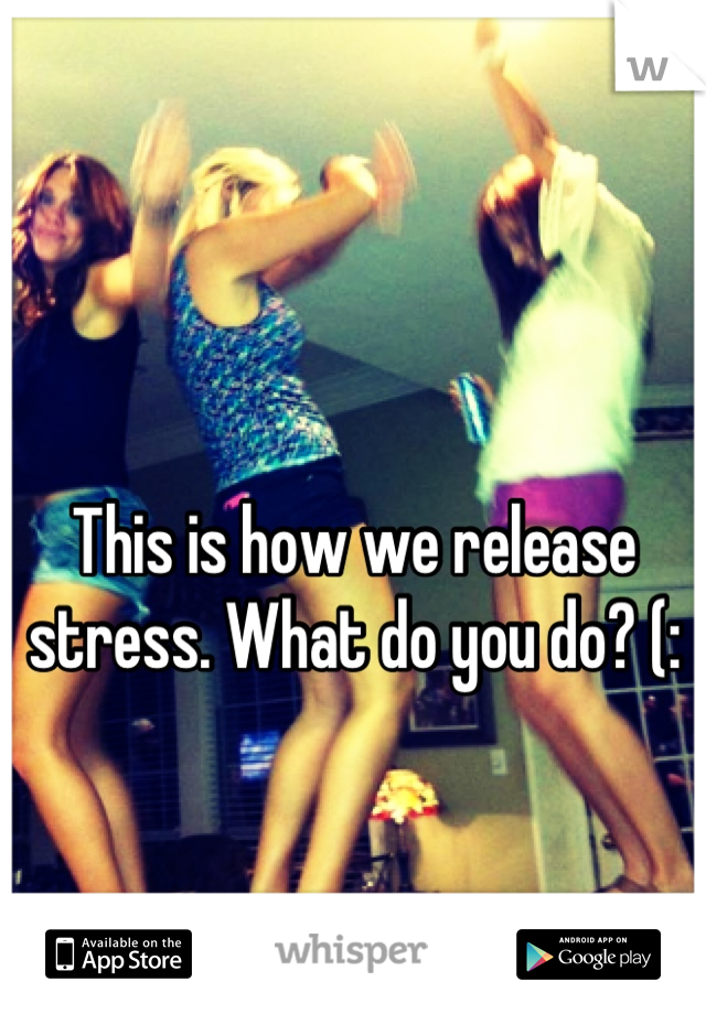 This is how we release stress. What do you do? (: