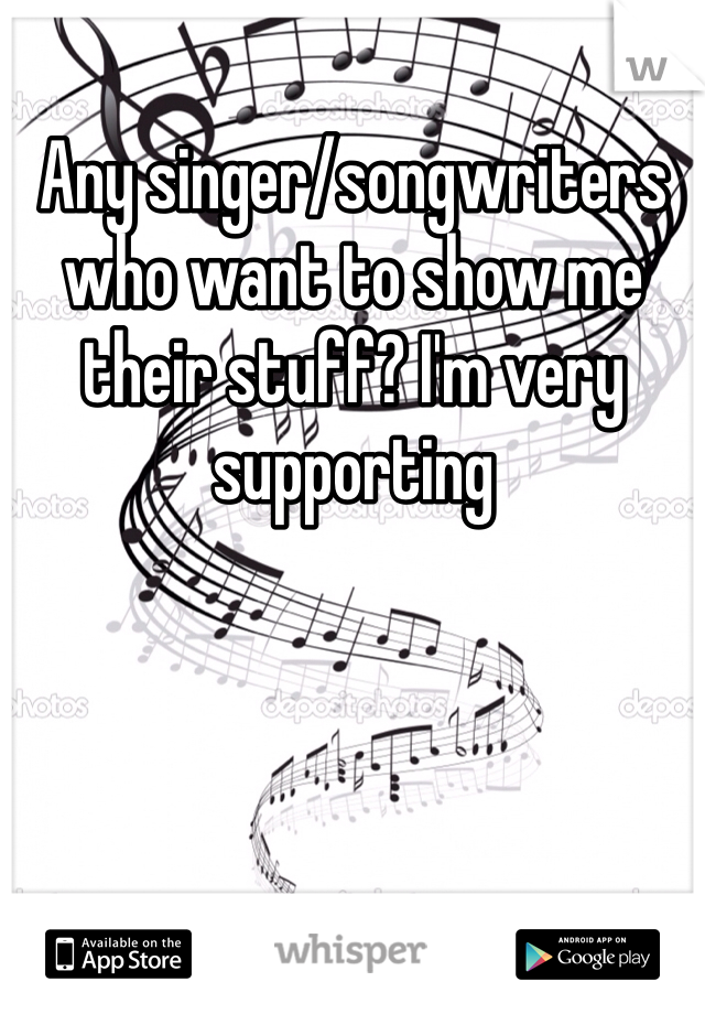 Any singer/songwriters who want to show me their stuff? I'm very supporting