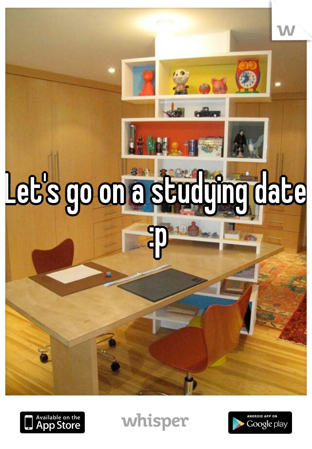 Let's go on a studying date :p