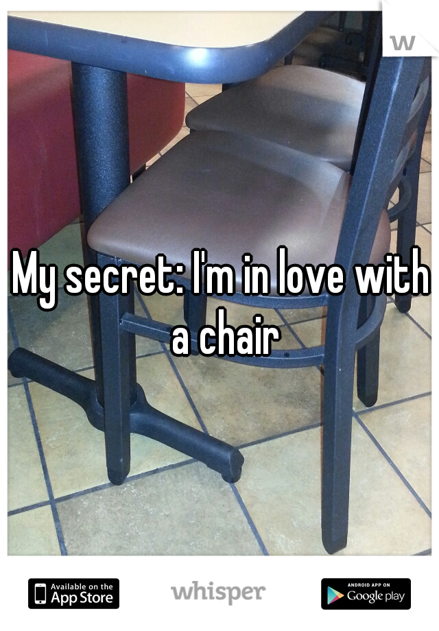 My secret: I'm in love with a chair