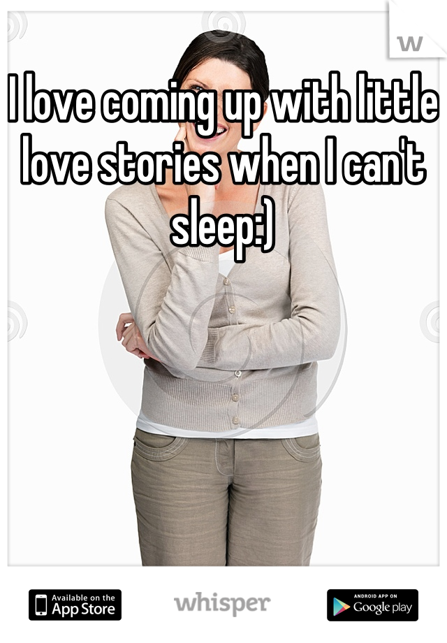 I love coming up with little love stories when I can't sleep:)