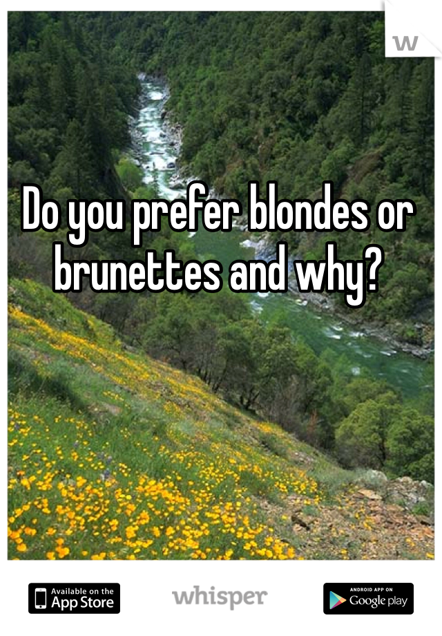 Do you prefer blondes or brunettes and why?
