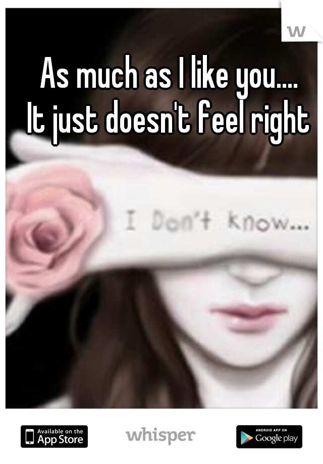 As much as I like you....   It just doesn't feel right