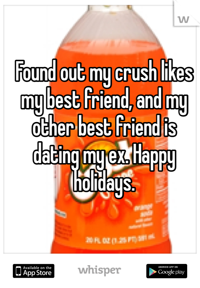 Found out my crush likes my best friend, and my other best friend is dating my ex. Happy holidays.