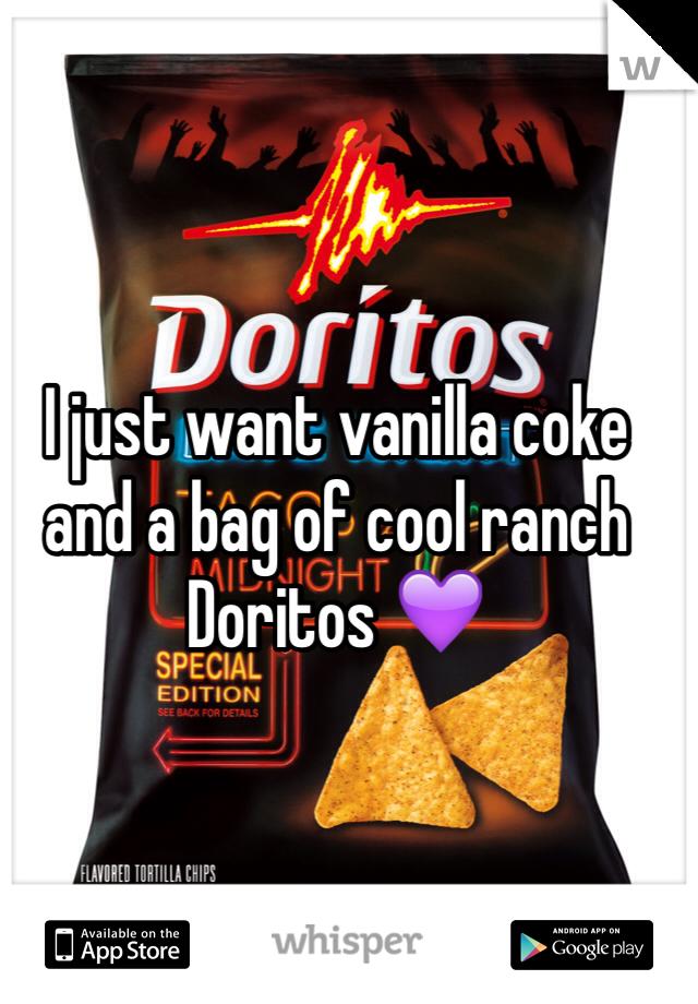 I just want vanilla coke and a bag of cool ranch Doritos 💜
