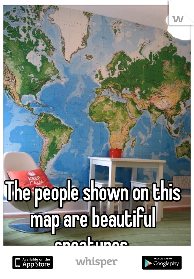 The people shown on this map are beautiful creatures.