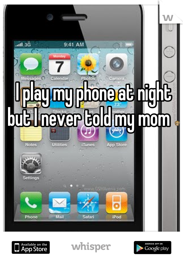 I play my phone at night but I never told my mom 🙊