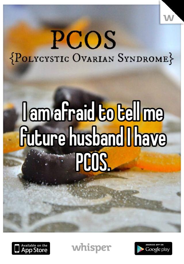I am afraid to tell me future husband I have PCOS.