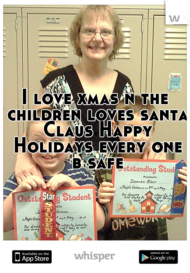 I love xmas n the children loves santa Claus Happy Holidays every one b safe