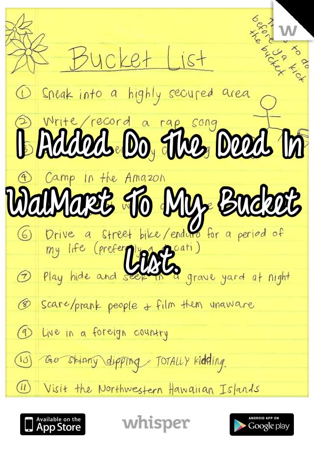 I Added Do The Deed In WalMart To My Bucket List.