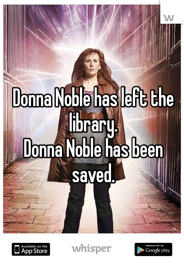 Donna Noble has left the library.  Donna Noble has been saved.