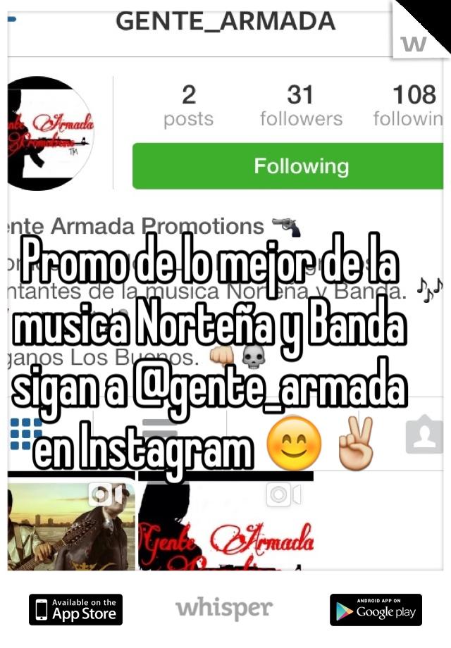 Promo de lo mejor de la musica Norteña y Banda sigan a @gente_armada en Instagram 😊✌️