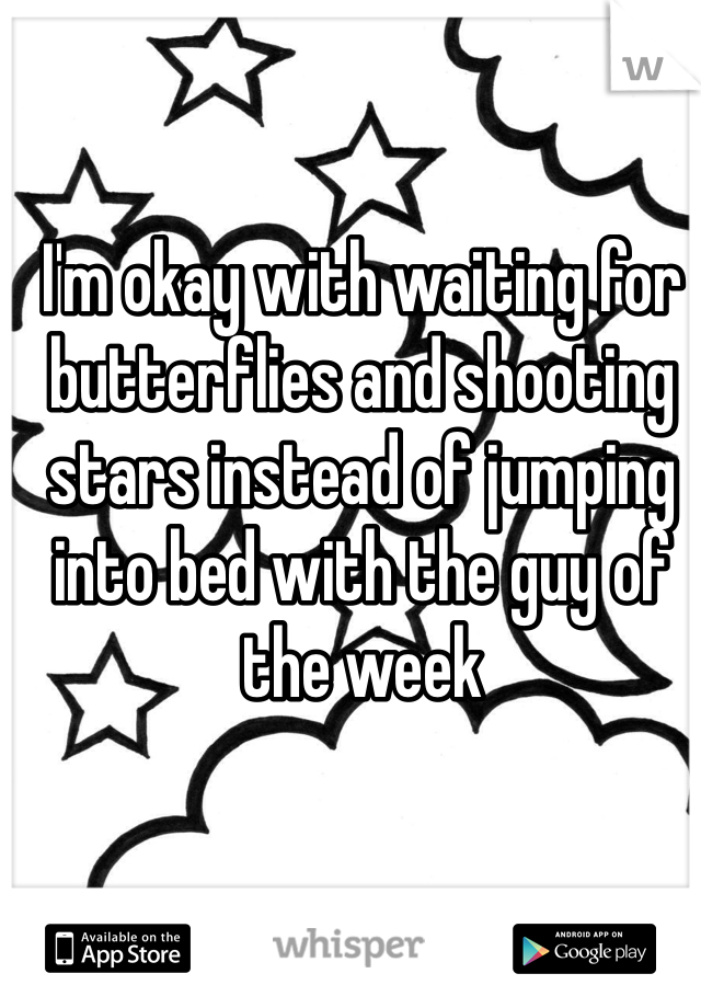 I'm okay with waiting for butterflies and shooting stars instead of jumping into bed with the guy of the week