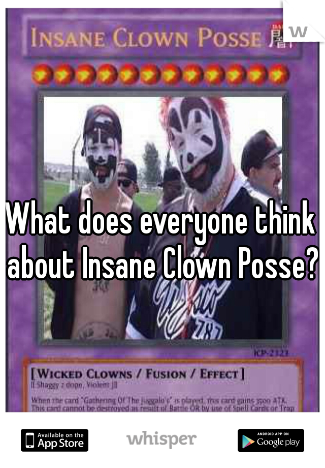 What does everyone think about Insane Clown Posse?