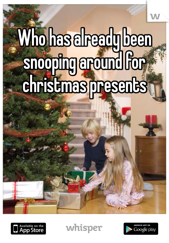 Who has already been snooping around for christmas presents