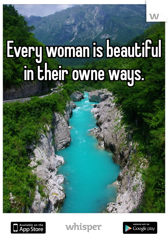 Every woman is beautiful in their owne ways.
