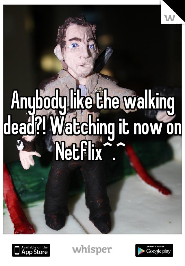 Anybody like the walking dead?! Watching it now on Netflix^.^