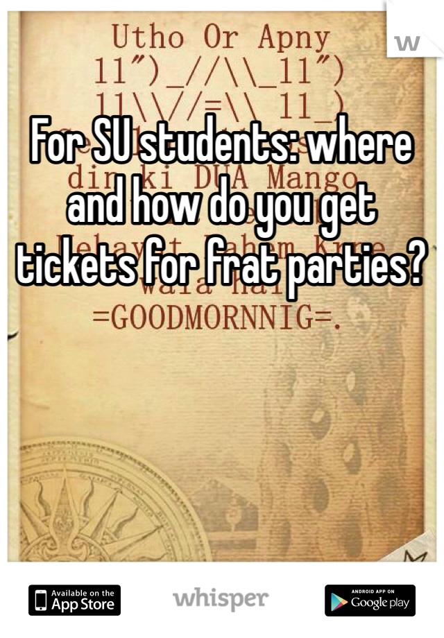 For SU students: where and how do you get tickets for frat parties?