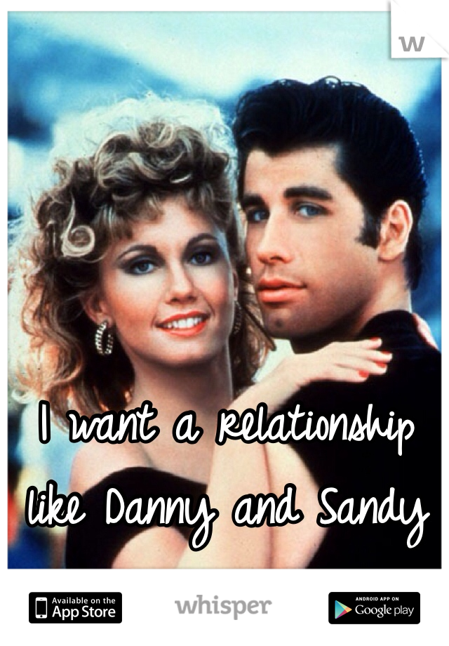 I want a relationship like Danny and Sandy