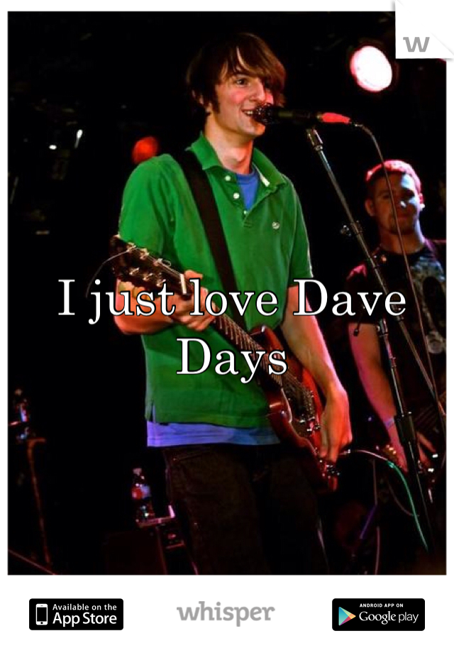 I just love Dave Days