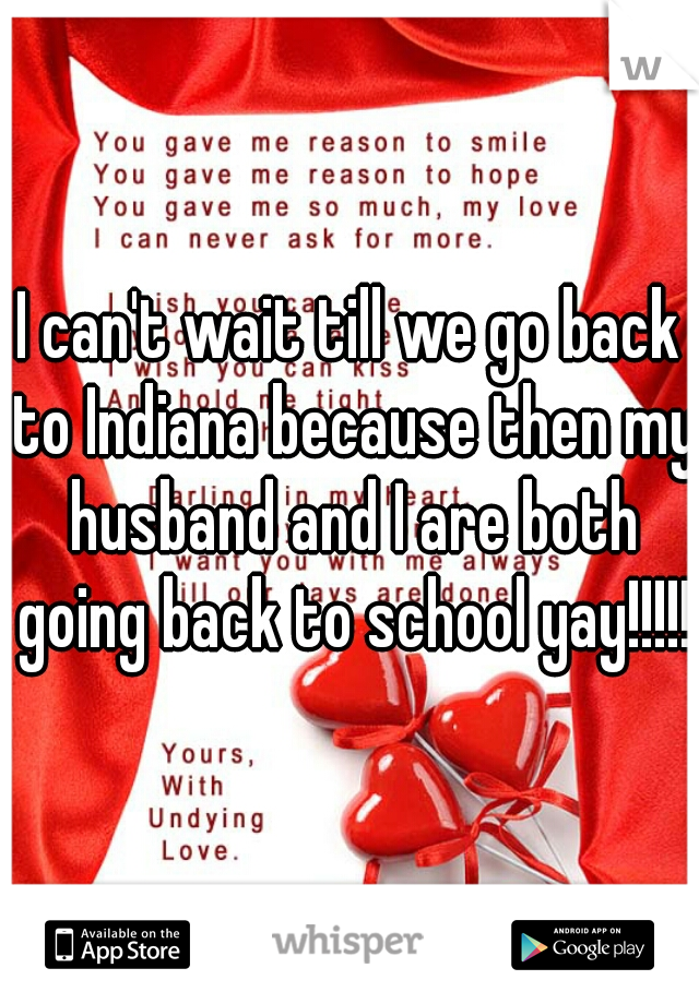 I can't wait till we go back to Indiana because then my husband and I are both going back to school yay!!!!!