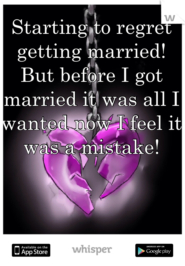 Starting to regret getting married! But before I got married it was all I wanted now I feel it was a mistake!