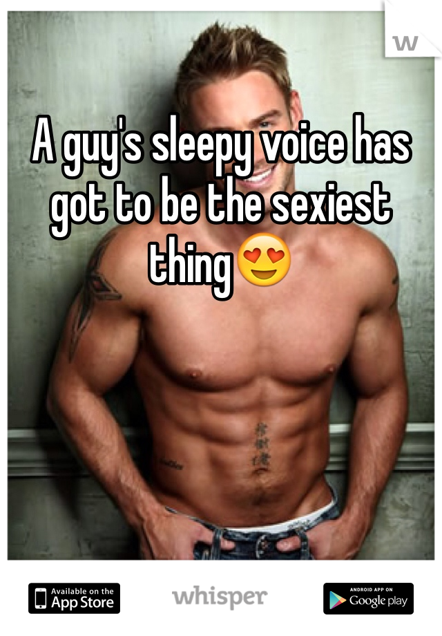 A guy's sleepy voice has got to be the sexiest thing😍
