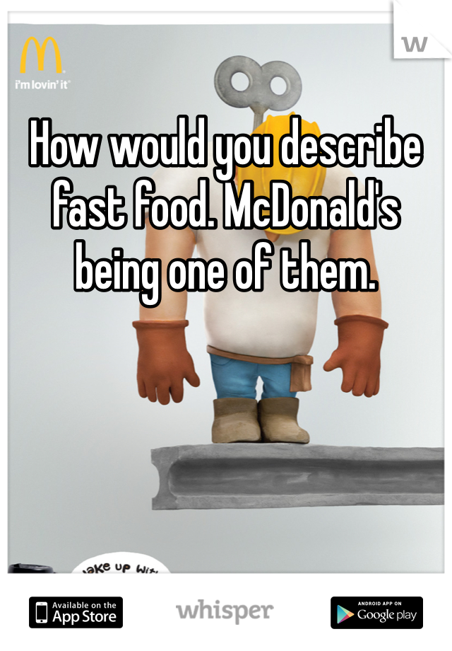 How would you describe fast food. McDonald's being one of them.
