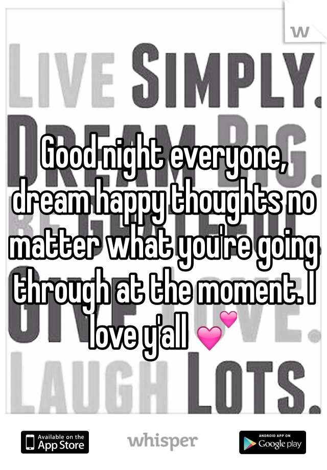 Good night everyone, dream happy thoughts no matter what you're going through at the moment. I love y'all 💕