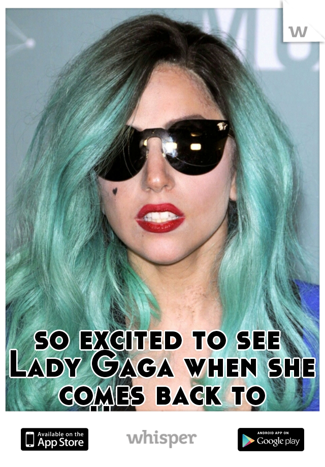 so excited to see Lady Gaga when she comes back to Houston.