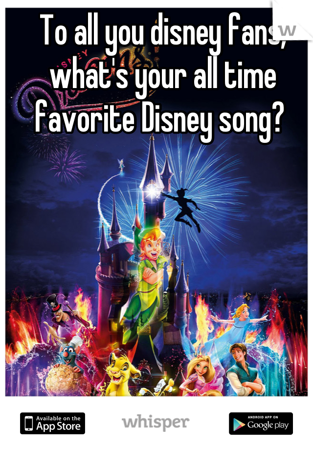 To all you disney fans, what's your all time favorite Disney song?