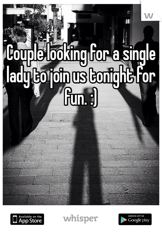 Couple looking for a single lady to join us tonight for fun. :)