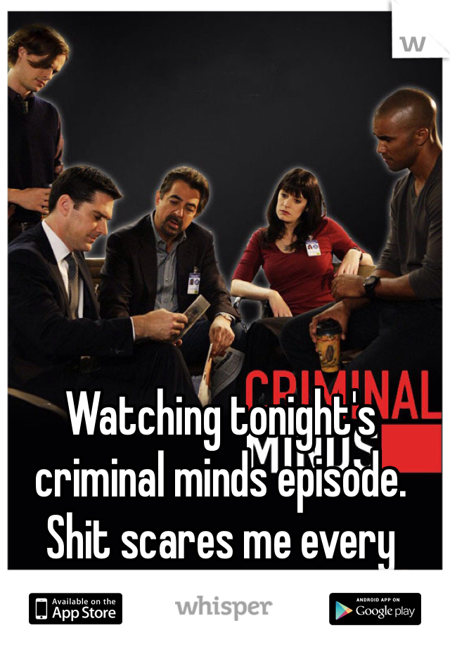 Watching tonight's criminal minds episode. Shit scares me every week yet I'm addicted 😏