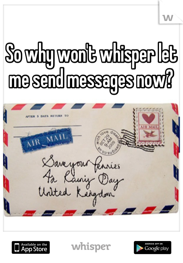 So why won't whisper let me send messages now?