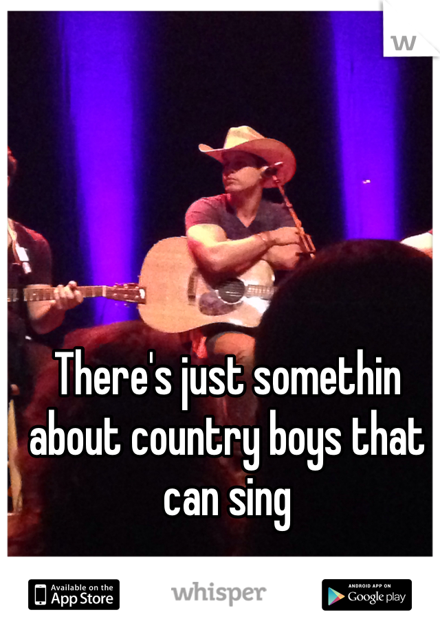 There's just somethin about country boys that can sing