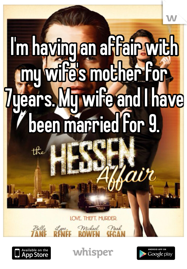 I'm having an affair with my wife's mother for 7years. My wife and I have been married for 9.