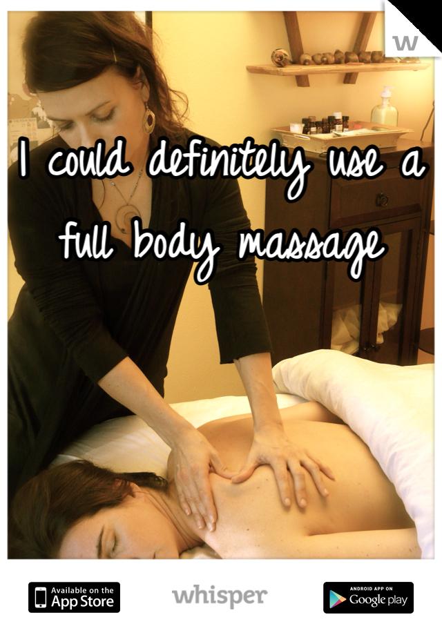 I could definitely use a full body massage