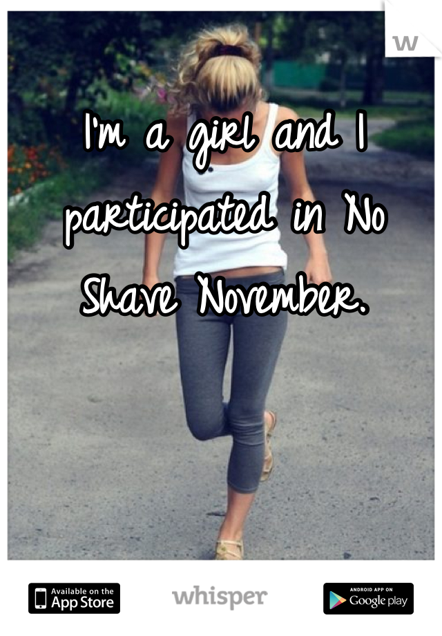 I'm a girl and I participated in No Shave November.