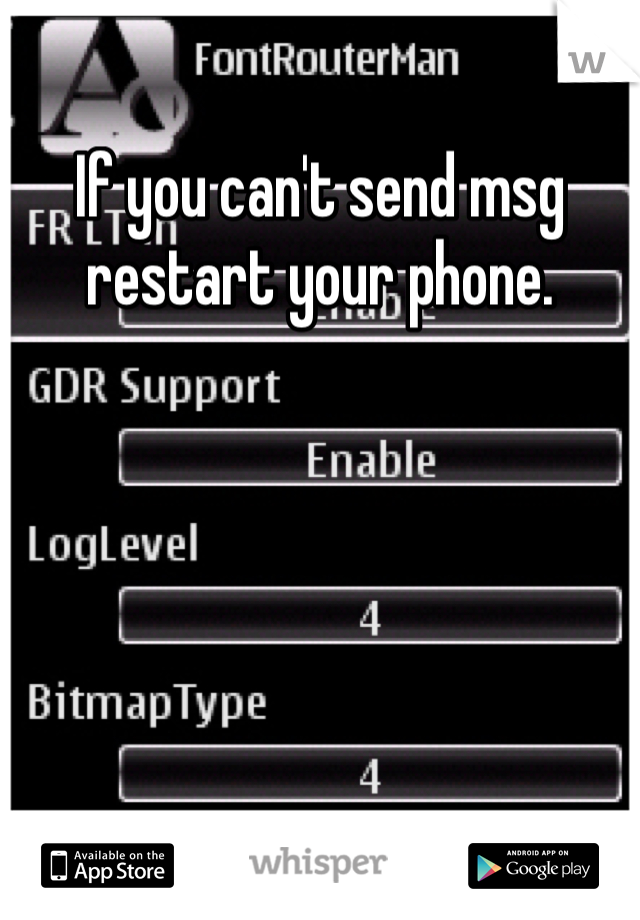 If you can't send msg restart your phone.
