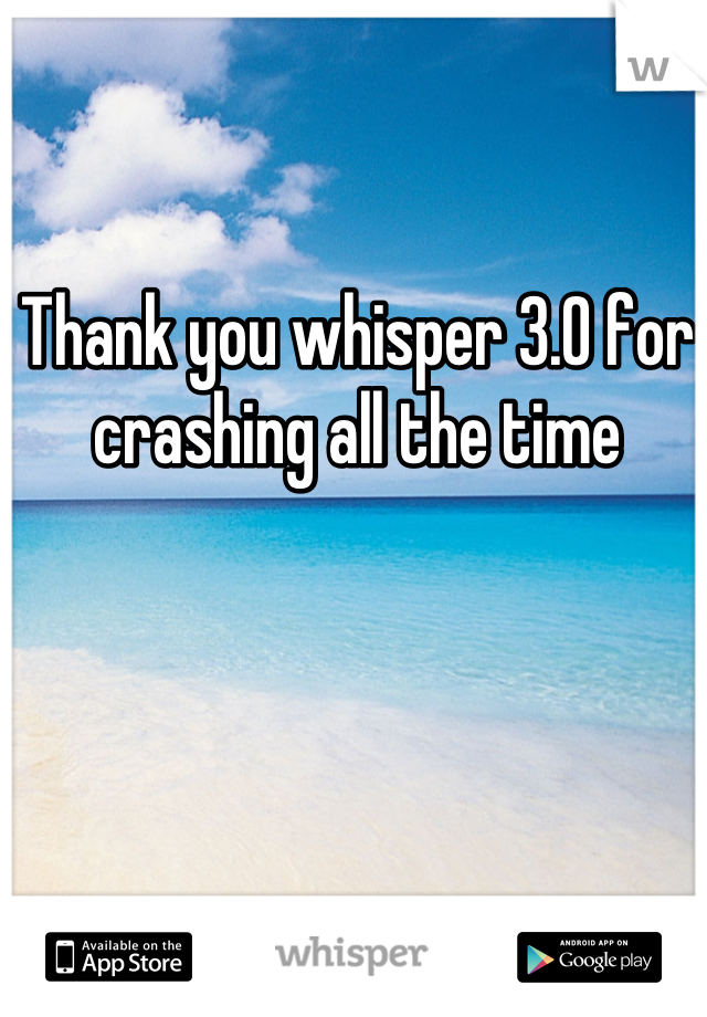 Thank you whisper 3.0 for crashing all the time