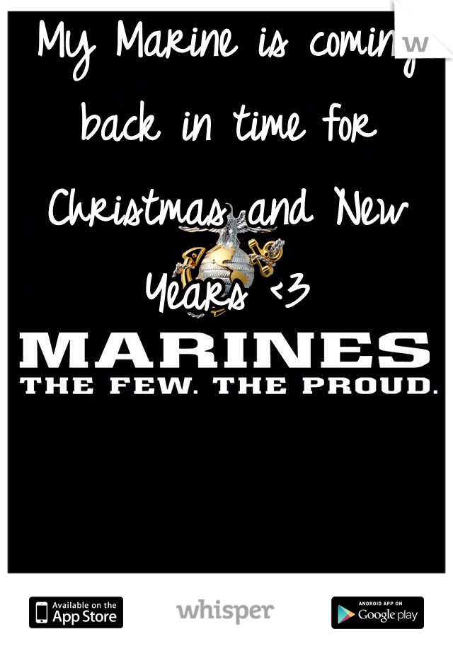 My Marine is coming back in time for Christmas and New Years <3