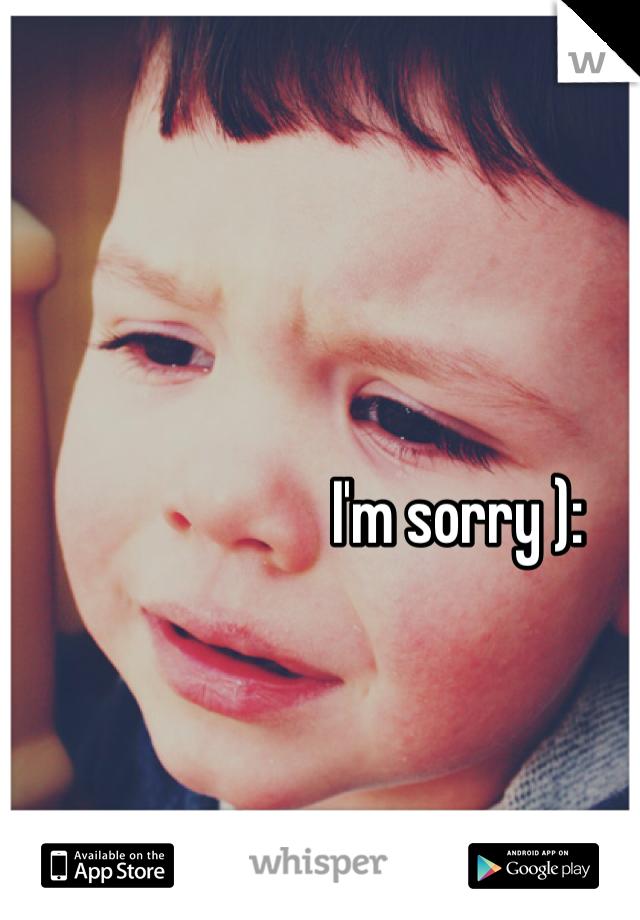 I'm sorry ):