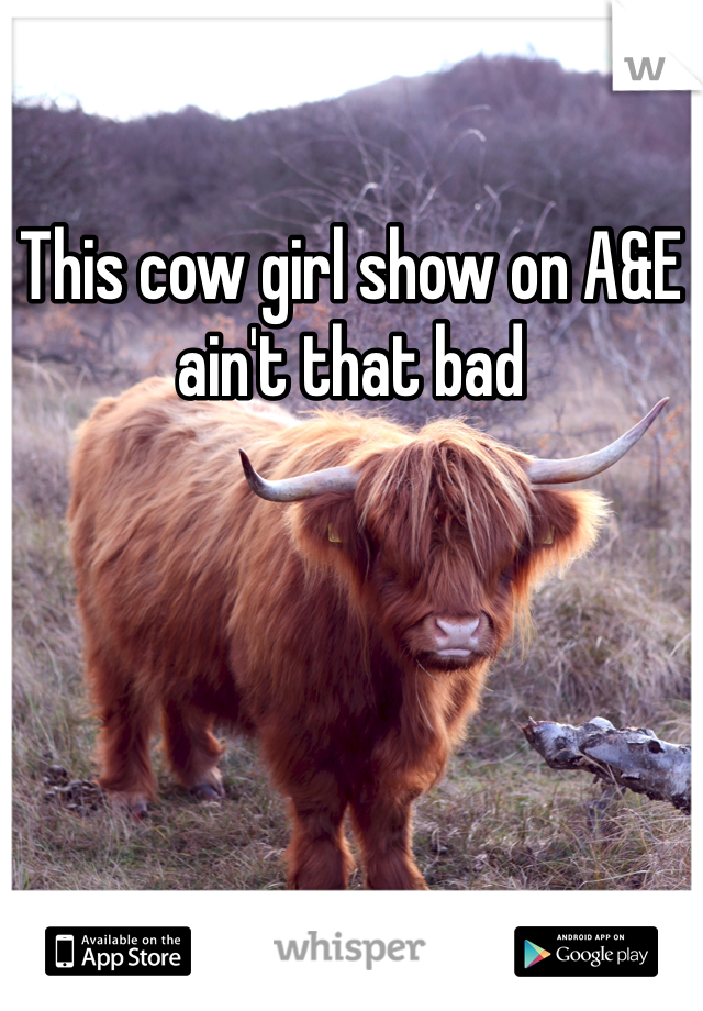 This cow girl show on A&E ain't that bad