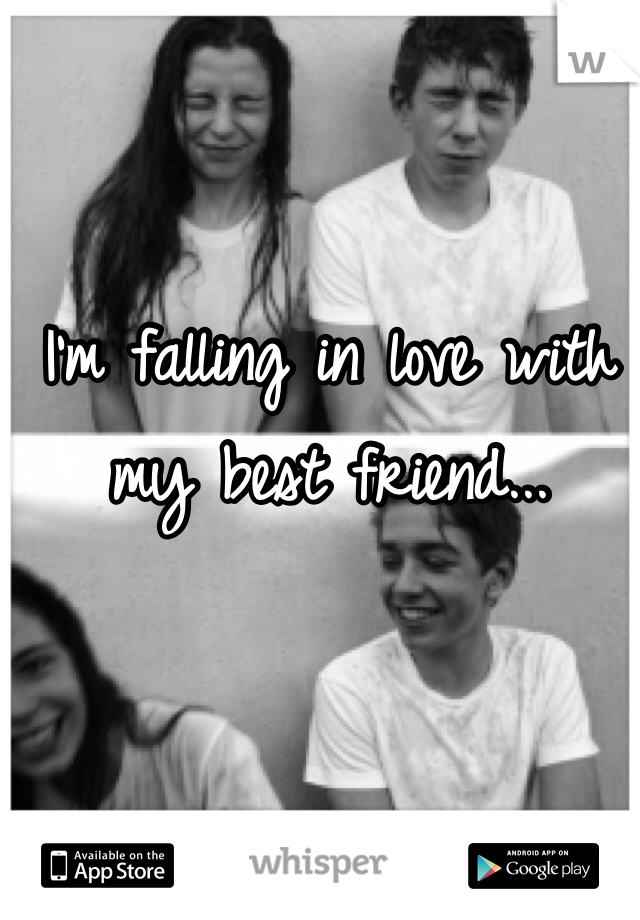 I'm falling in love with my best friend...