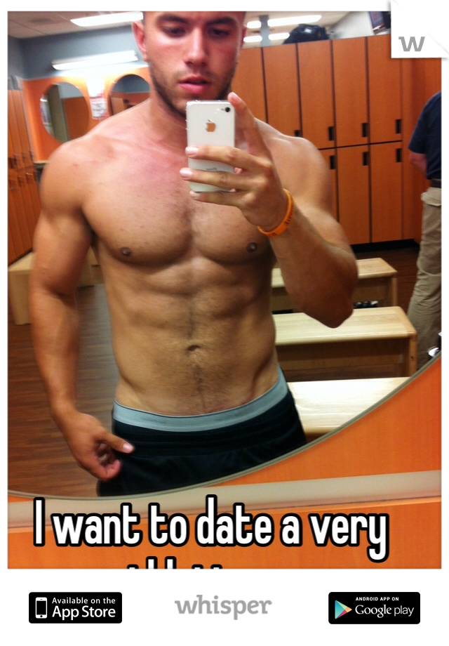 I want to date a very athletic guy.