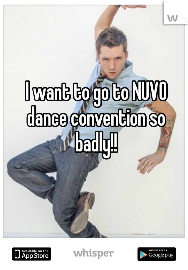 I want to go to NUVO dance convention so badly!!